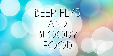 BEER FLYS AND BLOODY FOOD