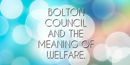 Bolton Council and the meaning of Welfare.