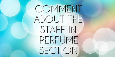 Comment about the staff in perfume section