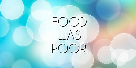 food was poor.