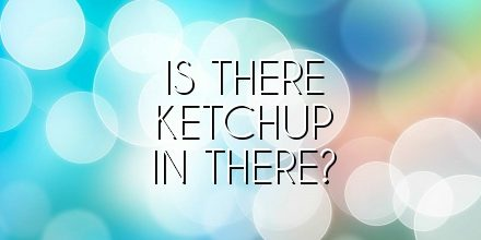 Is there ketchup in there?