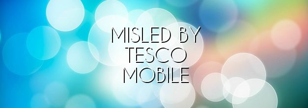Misled by Tesco Mobile
