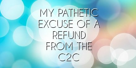 My pathetic excuse of a refund from the C2C