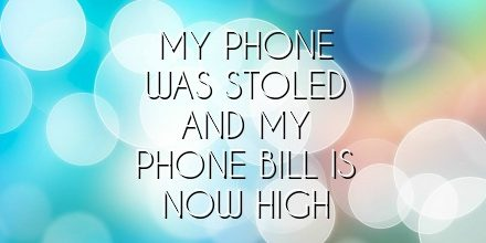 my phone was stoled and my phone bill is now high