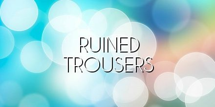 ruined trousers